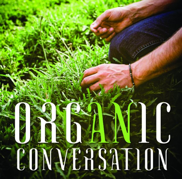 An Organic Conversation features ecology-based thinking and insight into the organic food and holistic health movement.